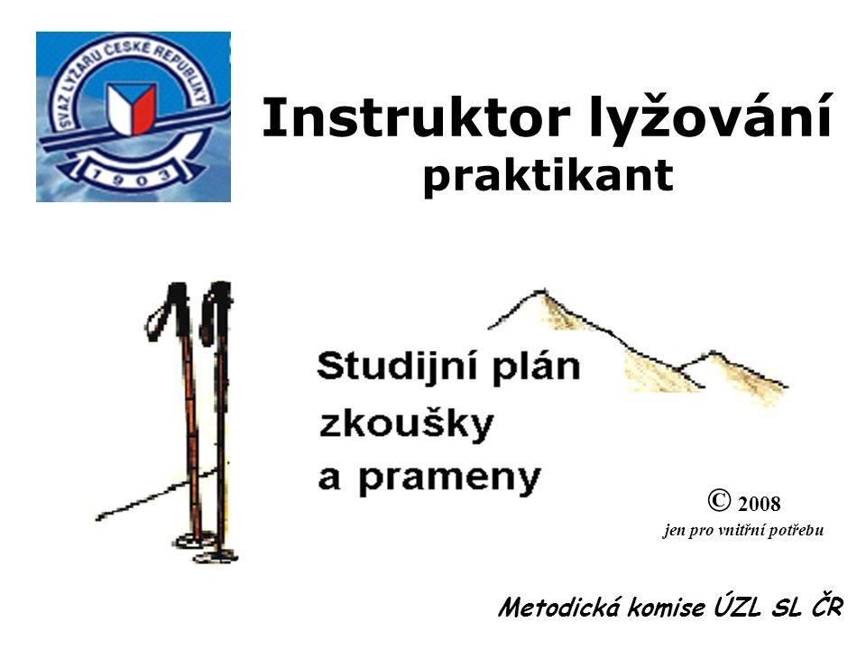 Instruktor lyžování praktikant © 2008 jen pro vnitřní potřebu Metodická komise ÚZL SL ČR