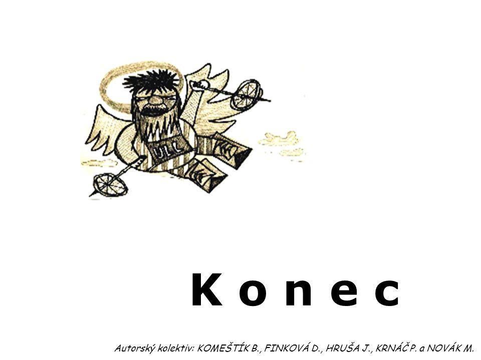 K o n e c Autorský kolektiv: KOMEŠTÍK B., FINKOVÁ D., HRUŠA J., KRNÁČ P. a NOVÁK M.