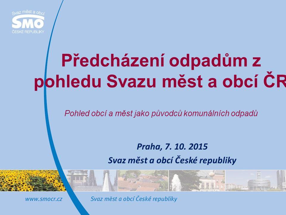Předcházení odpadům z pohledu Svazu měst a obcí ČR Pohled obcí a měst jako původců komunálních odpadů Praha, 7.