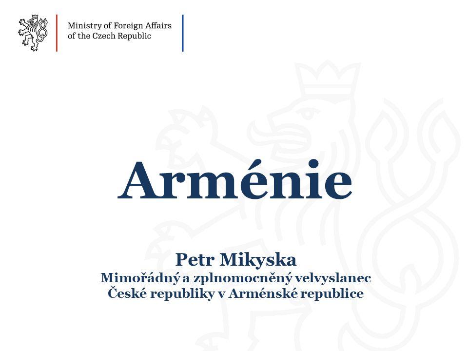 Arménie Petr Mikyska Mimořádný a zplnomocněný velvyslanec České republiky v Arménské republice