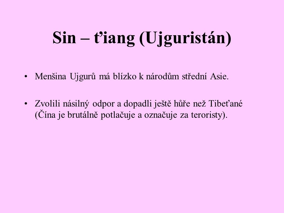 Sin – ťiang (Ujguristán) Menšina Ujgurů má blízko k národům střední Asie.
