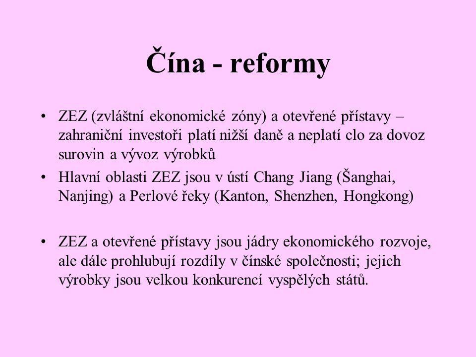 Čína - reformy ZEZ (zvláštní ekonomické zóny) a otevřené přístavy – zahraniční investoři platí nižší daně a neplatí clo za dovoz surovin a vývoz výrobků Hlavní oblasti ZEZ jsou v ústí Chang Jiang (Šanghai, Nanjing) a Perlové řeky (Kanton, Shenzhen, Hongkong) ZEZ a otevřené přístavy jsou jádry ekonomického rozvoje, ale dále prohlubují rozdíly v čínské společnosti; jejich výrobky jsou velkou konkurencí vyspělých států.