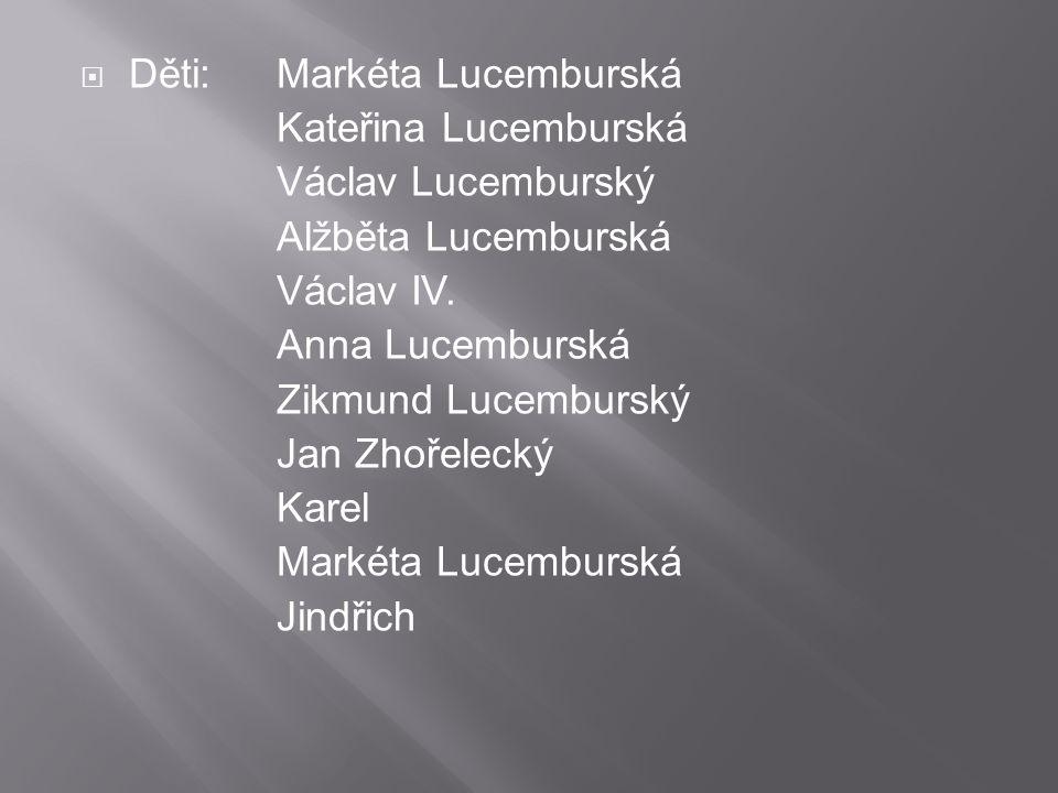  Děti:Markéta Lucemburská Kateřina Lucemburská Václav Lucemburský Alžběta Lucemburská Václav IV.
