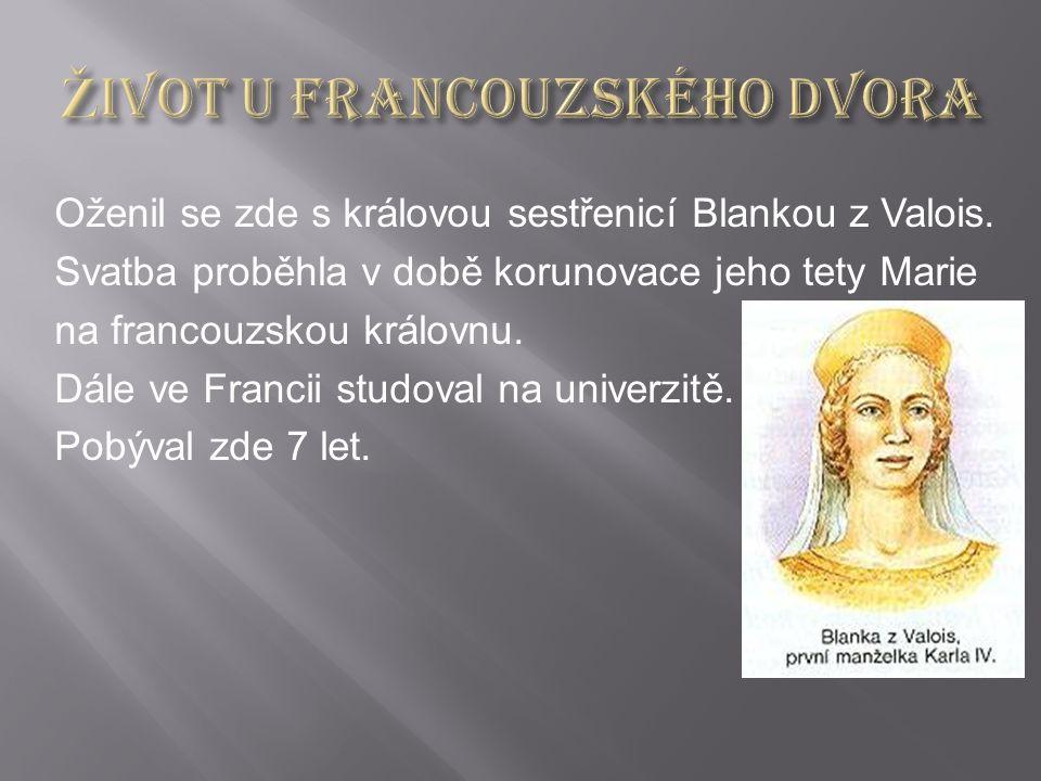 Oženil se zde s královou sestřenicí Blankou z Valois.