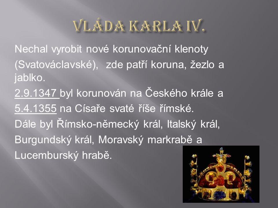 Nechal vyrobit nové korunovační klenoty (Svatováclavské), zde patří koruna, žezlo a jablko.