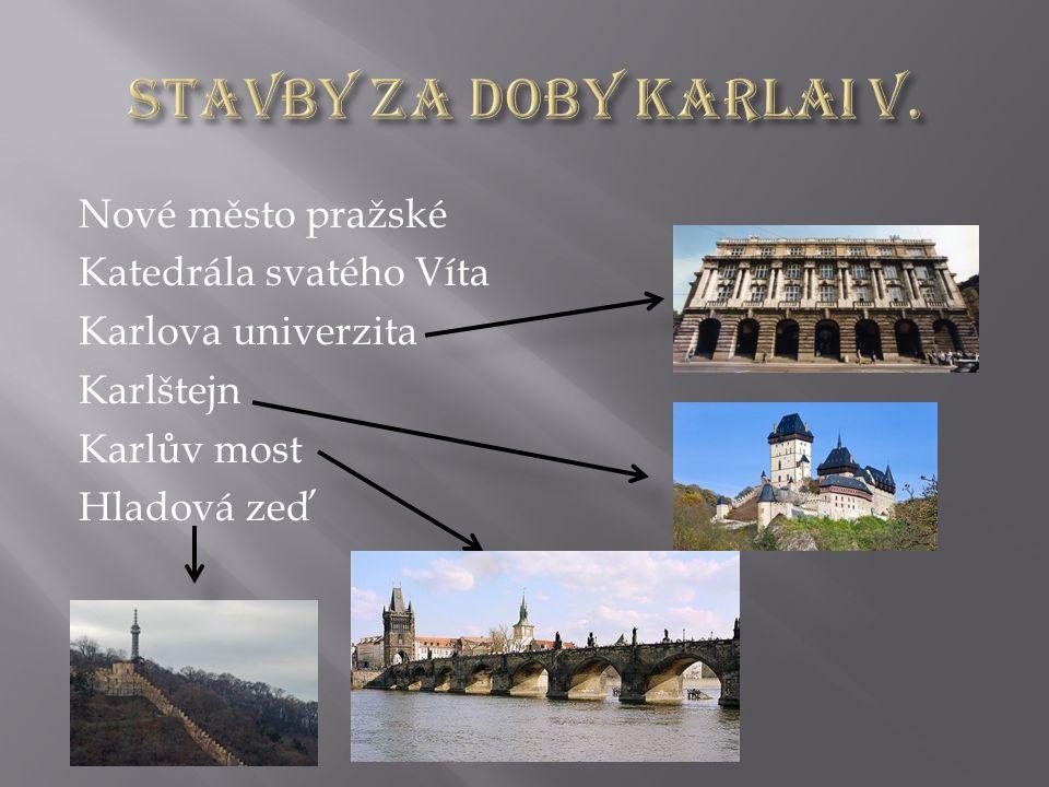 Nové město pražské Katedrála svatého Víta Karlova univerzita Karlštejn Karlův most Hladová zeď