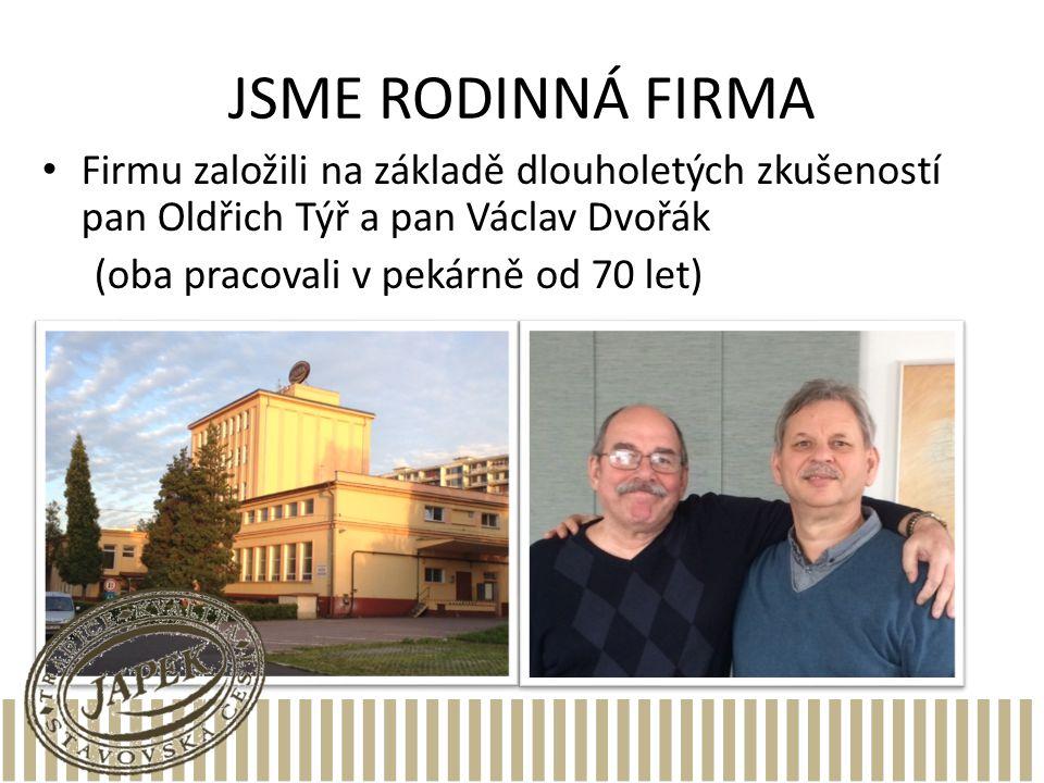 JSME RODINNÁ FIRMA Firmu založili na základě dlouholetých zkušeností pan Oldřich Týř a pan Václav Dvořák (oba pracovali v pekárně od 70 let)