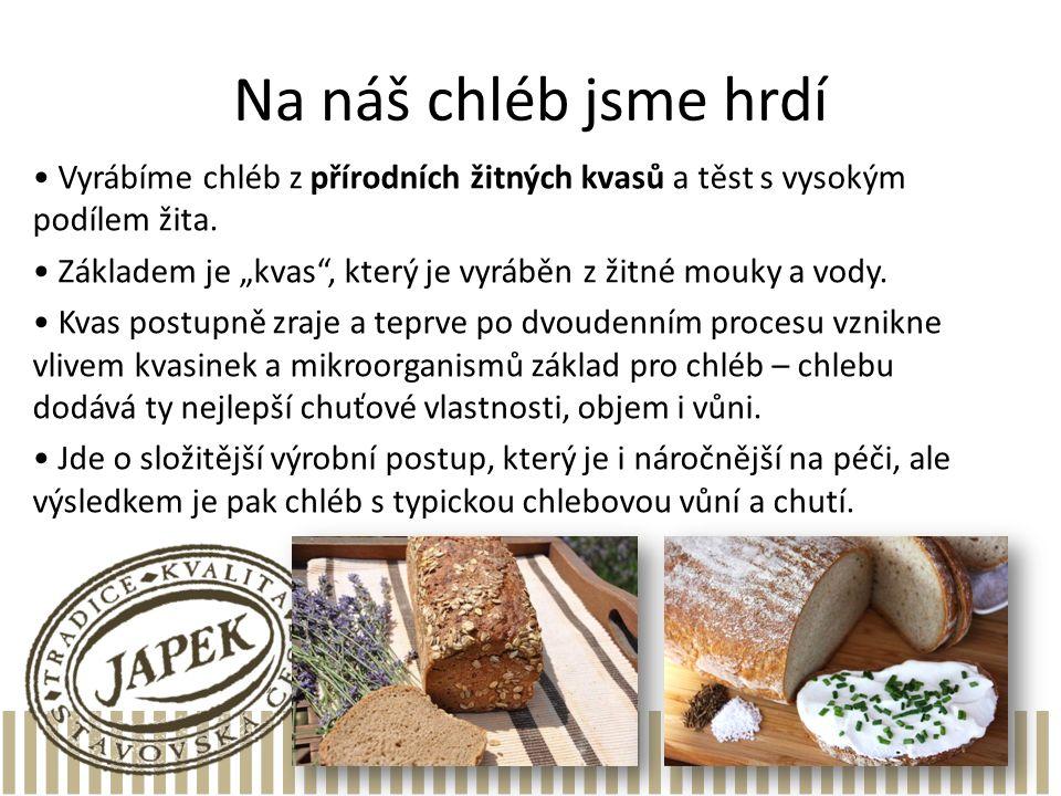 """Na náš chléb jsme hrdí Vyrábíme chléb z přírodních žitných kvasů a těst s vysokým podílem žita. Základem je """"kvas"""", který je vyráběn z žitné mouky a v"""