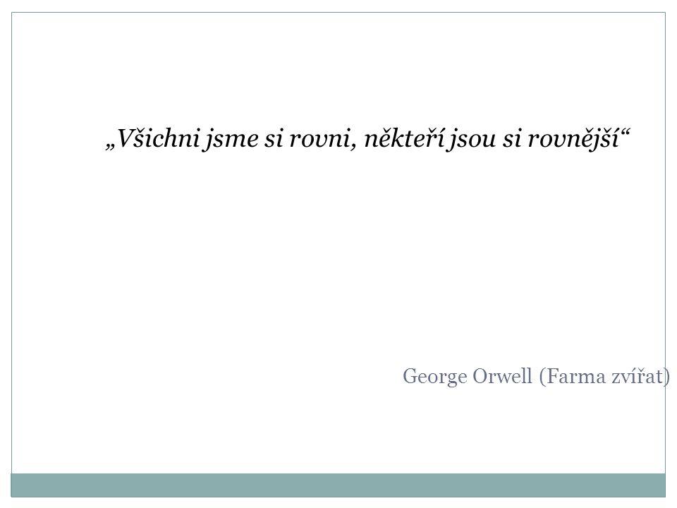 """""""Všichni jsme si rovni, někteří jsou si rovnější George Orwell (Farma zvířat)"""