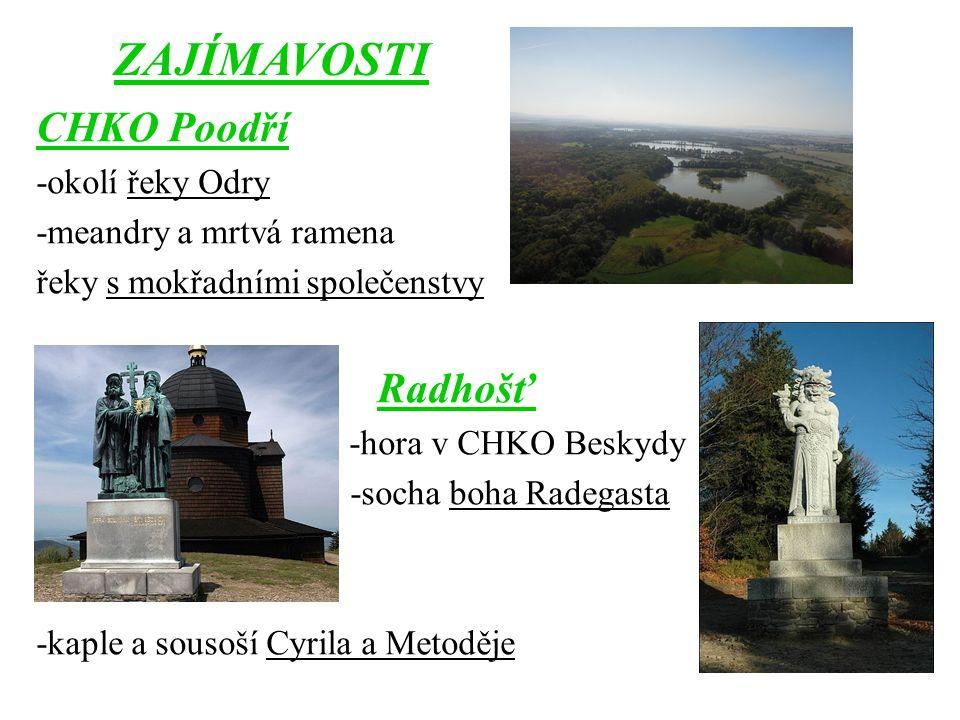 ZAJÍMAVOSTI CHKO Poodří -okolí řeky Odry -meandry a mrtvá ramena řeky s mokřadními společenstvy Radhošť -hora v CHKO Beskydy -socha boha Radegasta -ka