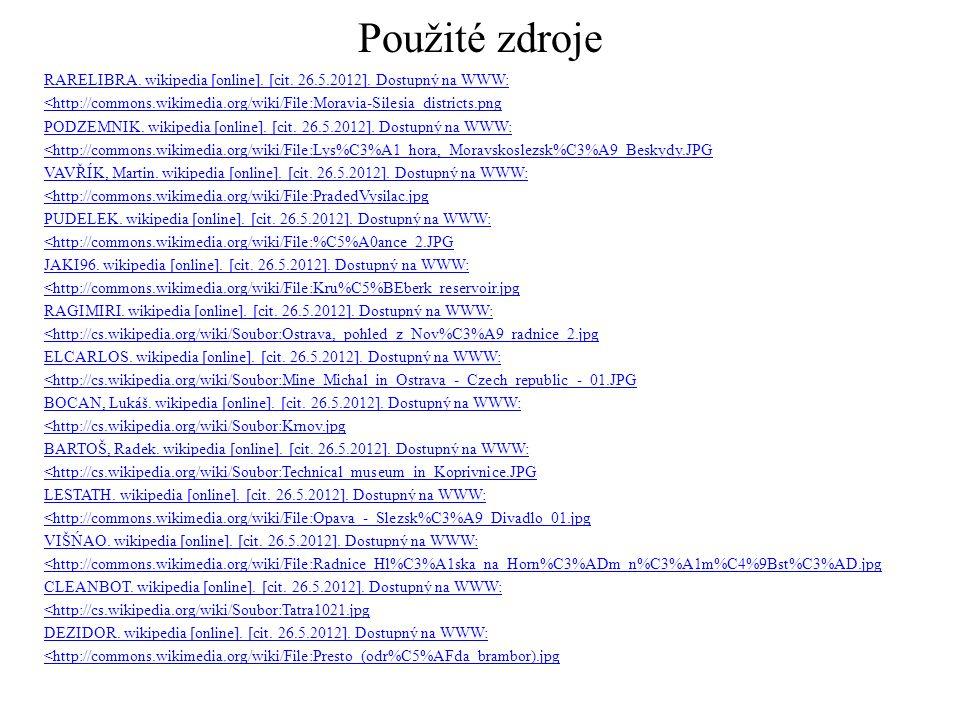 Použité zdroje RARELIBRA. wikipedia [online]. [cit. 26.5.2012]. Dostupný na WWW: <http://commons.wikimedia.org/wiki/File:Moravia-Silesia_districts.png