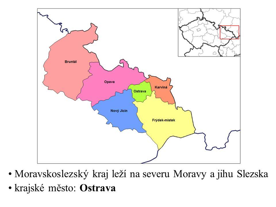Moravskoslezský kraj leží na severu Moravy a jihu Slezska krajské město: Ostrava