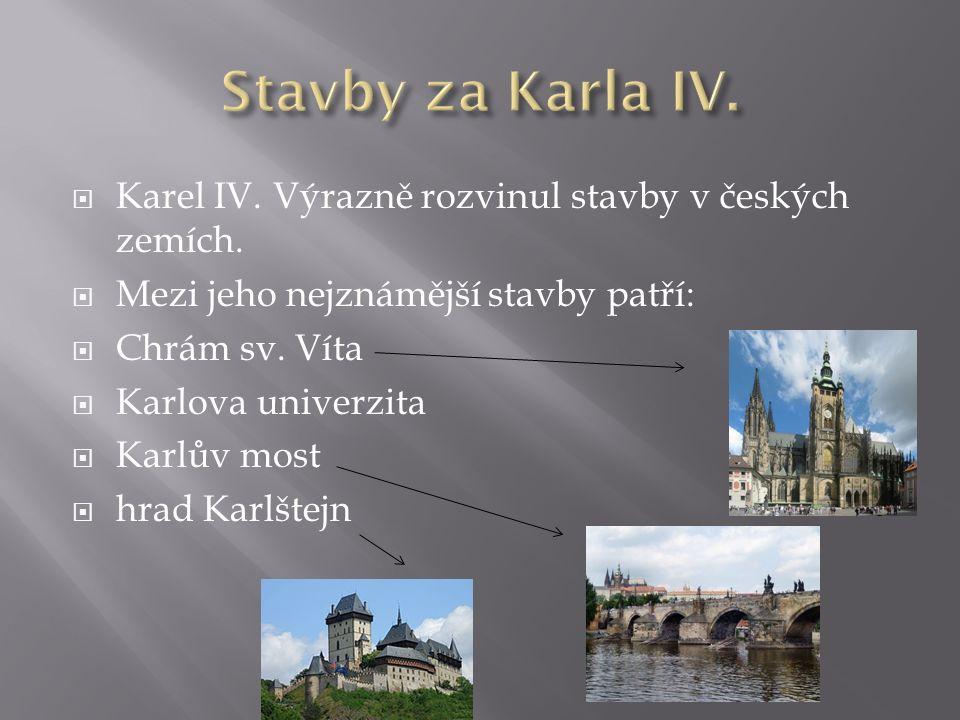  Karel IV. Výrazně rozvinul stavby v českých zemích.
