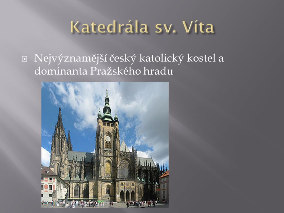  Nejvýznamější český katolický kostel a dominanta Pražského hradu