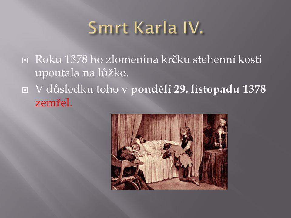  Roku 1378 ho zlomenina krčku stehenní kosti upoutala na lůžko.