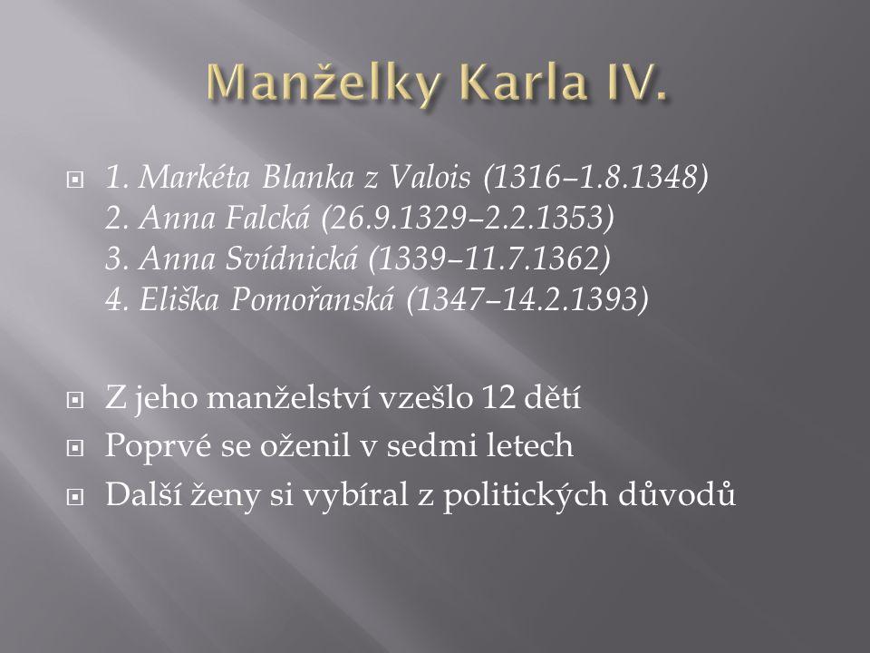 1. Markéta Blanka z Valois (1316–1.8.1348) 2. Anna Falcká (26.9.1329–2.2.1353) 3.