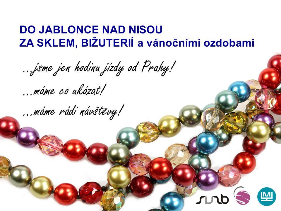 DO JABLONCE NAD NISOU ZA SKLEM, BIŽUTERIÍ a vánočními ozdobami …jsme jen hodinu jízdy od Prahy.