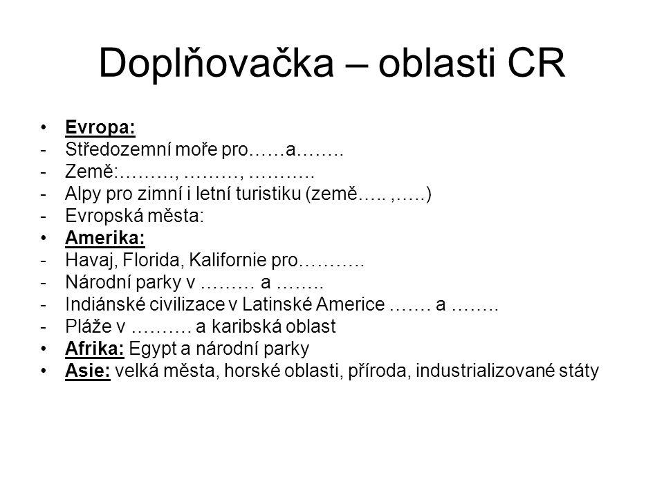 Doplňovačka – oblasti CR Evropa: -Středozemní moře pro……a……..