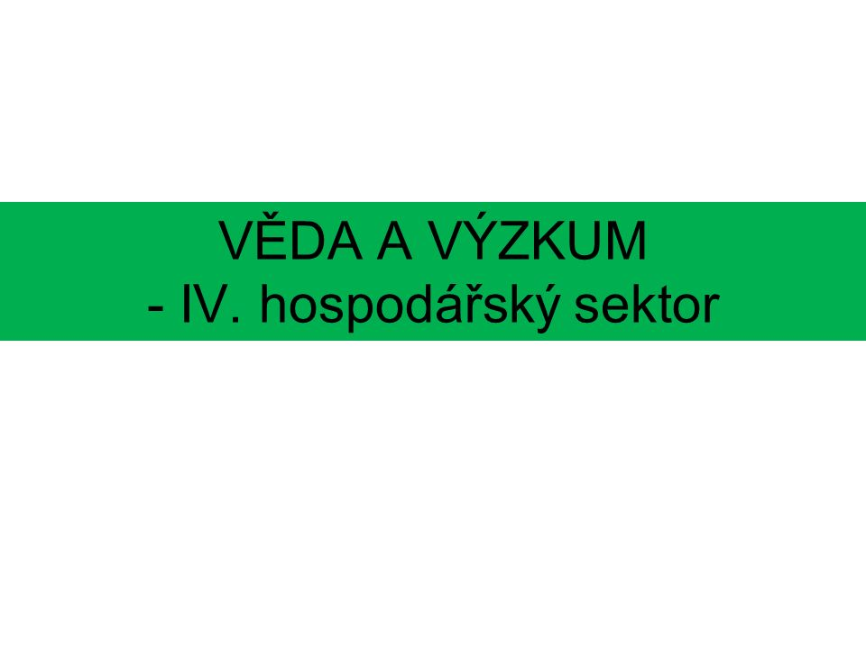 VĚDA A VÝZKUM - IV. hospodářský sektor
