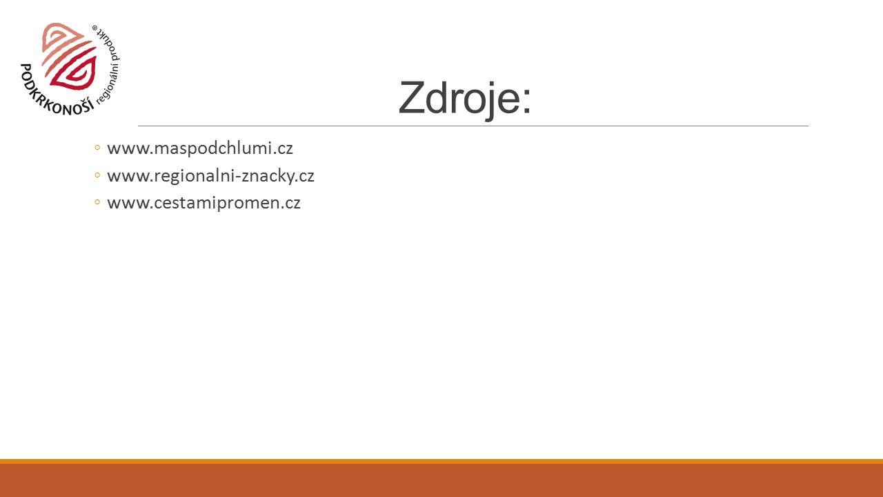 Zdroje: ◦www.maspodchlumi.cz ◦www.regionalni-znacky.cz ◦www.cestamipromen.cz