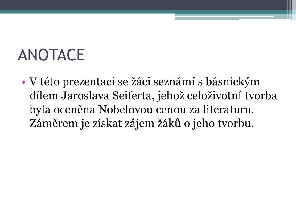 ANOTACE V této prezentaci se žáci seznámí s básnickým dílem Jaroslava Seiferta, jehož celoživotní tvorba byla oceněna Nobelovou cenou za literaturu.