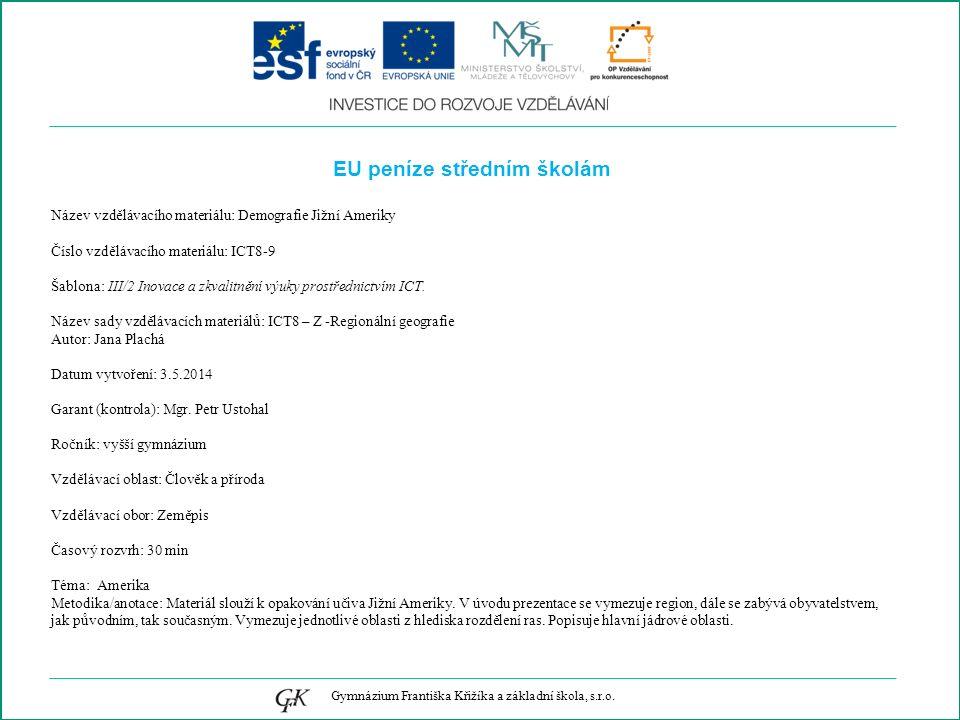 EU peníze středním školám Název vzdělávacího materiálu: Demografie Jižní Ameriky Číslo vzdělávacího materiálu: ICT8-9 Šablona: III/2 Inovace a zkvalitnění výuky prostřednictvím ICT.