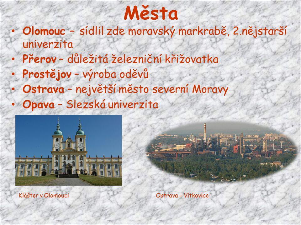Města Olomouc – sídlil zde moravský markrabě, 2.nějstarší univerzita Přerov – důležitá železniční křižovatka Prostějov – výroba oděvů Ostrava – největší město severní Moravy Opava – Slezská univerzita Klášter v OlomouciOstrava - Vítkovice