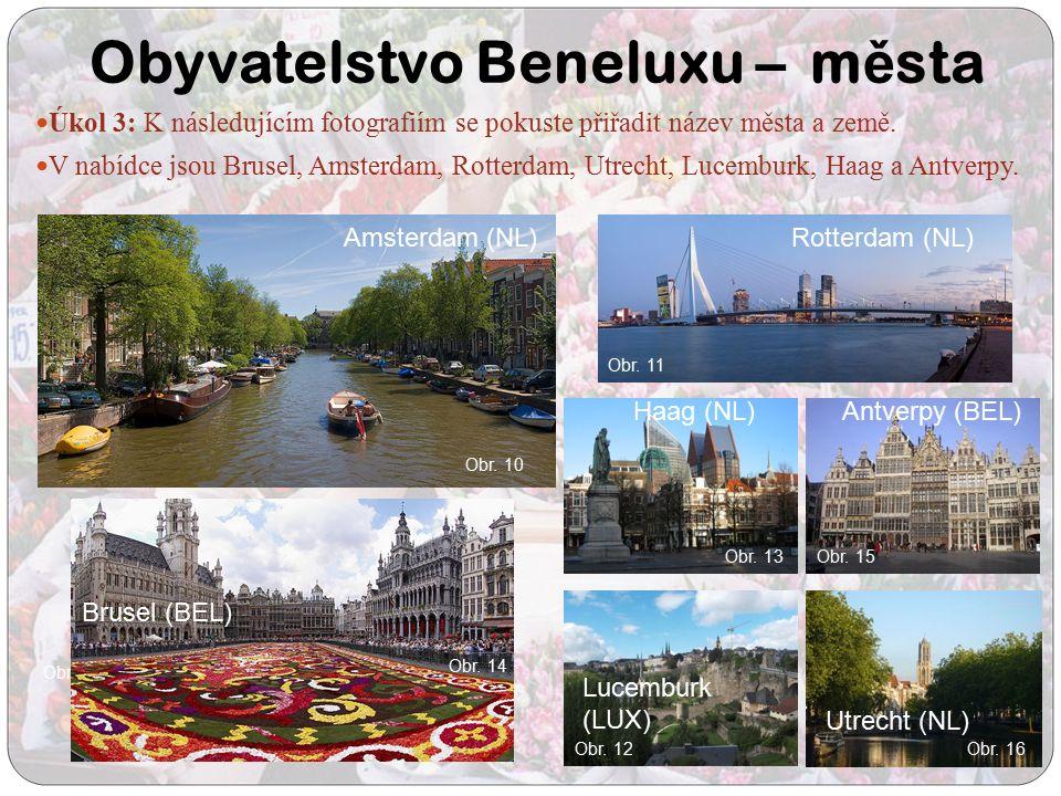 Obyvatelstvo Beneluxu – m ě sta Úkol 3: K následujícím fotografiím se pokuste přiřadit název města a země. V nabídce jsou Brusel, Amsterdam, Rotterdam