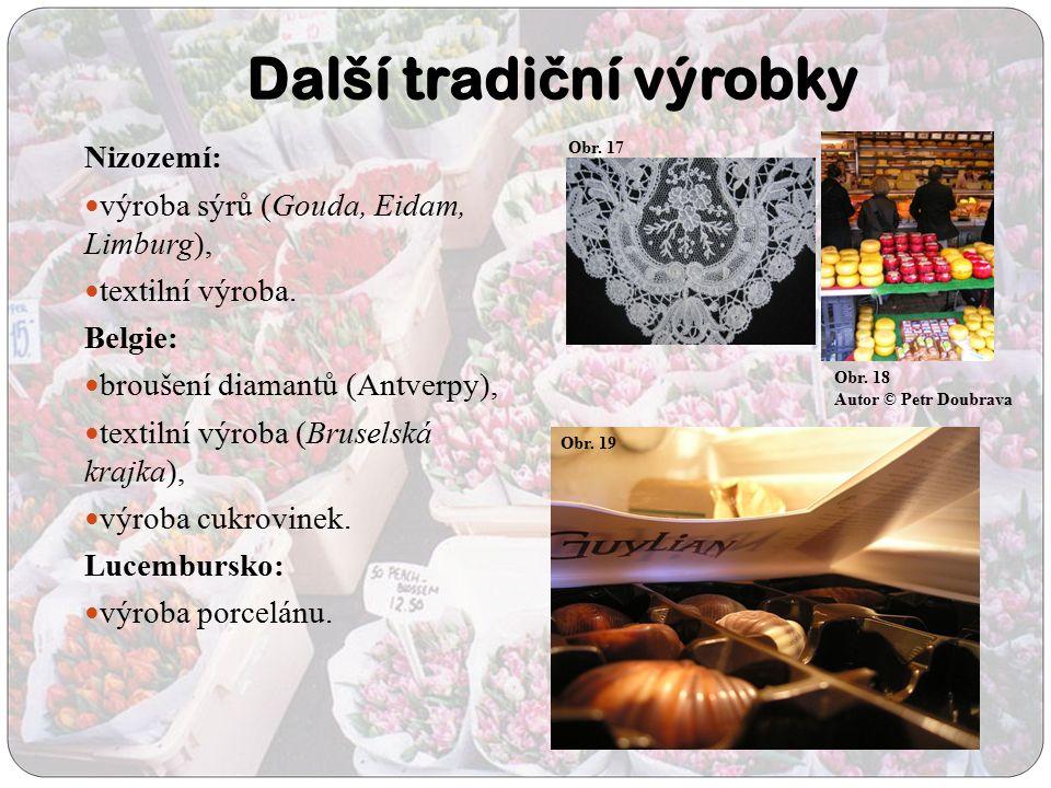 Další tradi č ní výrobky Nizozemí: výroba sýrů (Gouda, Eidam, Limburg), textilní výroba. Belgie: broušení diamantů (Antverpy), textilní výroba (Brusel