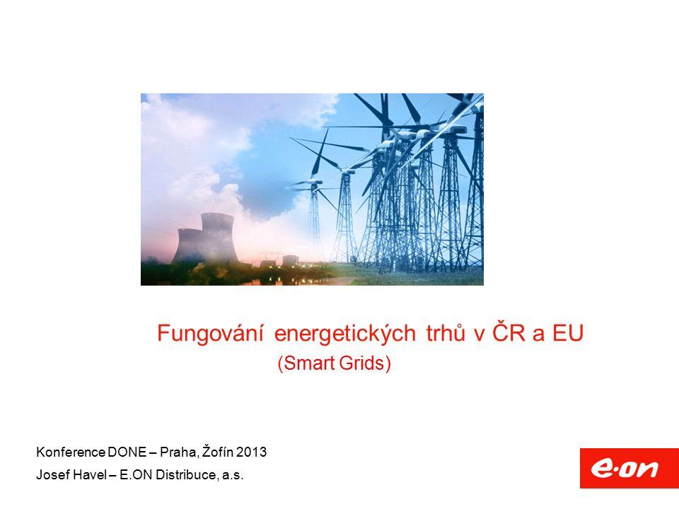 Fungování energetických trhů v ČR a EU (Smart Grids) Konference DONE – Praha, Žofín 2013 Josef Havel – E.ON Distribuce, a.s.