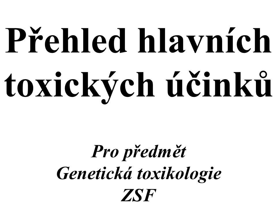 Pro předmět Genetická toxikologie ZSF Přehled hlavních toxických účinků