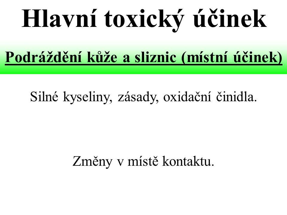 Silné kyseliny, zásady, oxidační činidla. Podráždění kůže a sliznic (místní účinek) Změny v místě kontaktu. Hlavní toxický účinek