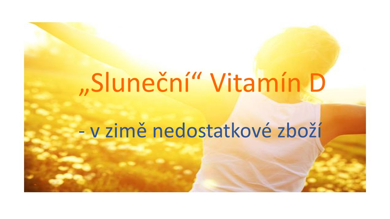 """""""Sluneční Vitamín D - v zimě nedostatkové zboží"""