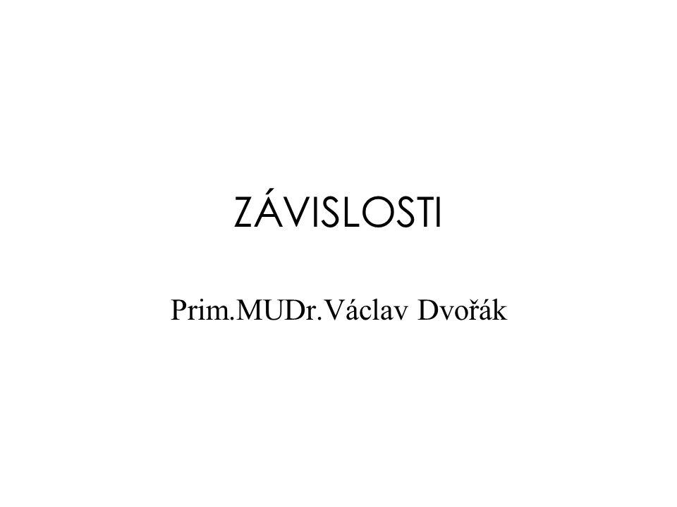 ZÁVISLOSTI Prim.MUDr.Václav Dvořák