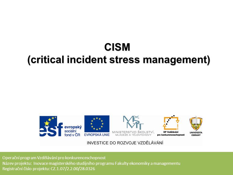 Operační program Vzdělávání pro konkurenceschopnost Název projektu: Inovace magisterského studijního programu Fakulty ekonomiky a managementu Registrační číslo projektu: CZ.1.07/2.2.00/28.0326 CISM (critical incident stress management)