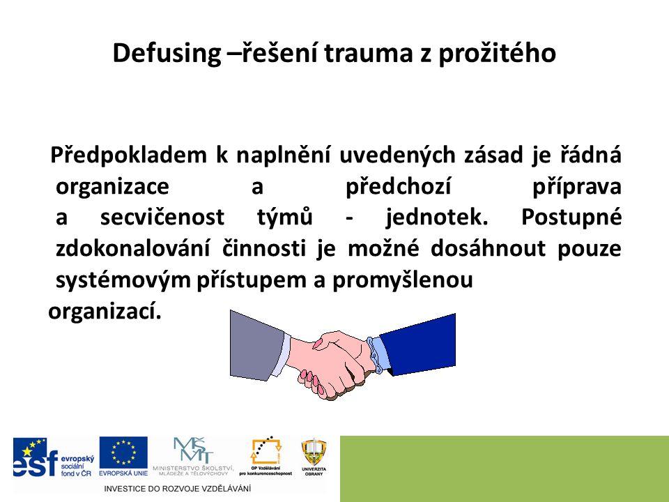 Defusing –řešení trauma z prožitého Předpokladem k naplnění uvedených zásad je řádná organizace a předchozí příprava a secvičenost týmů - jednotek.