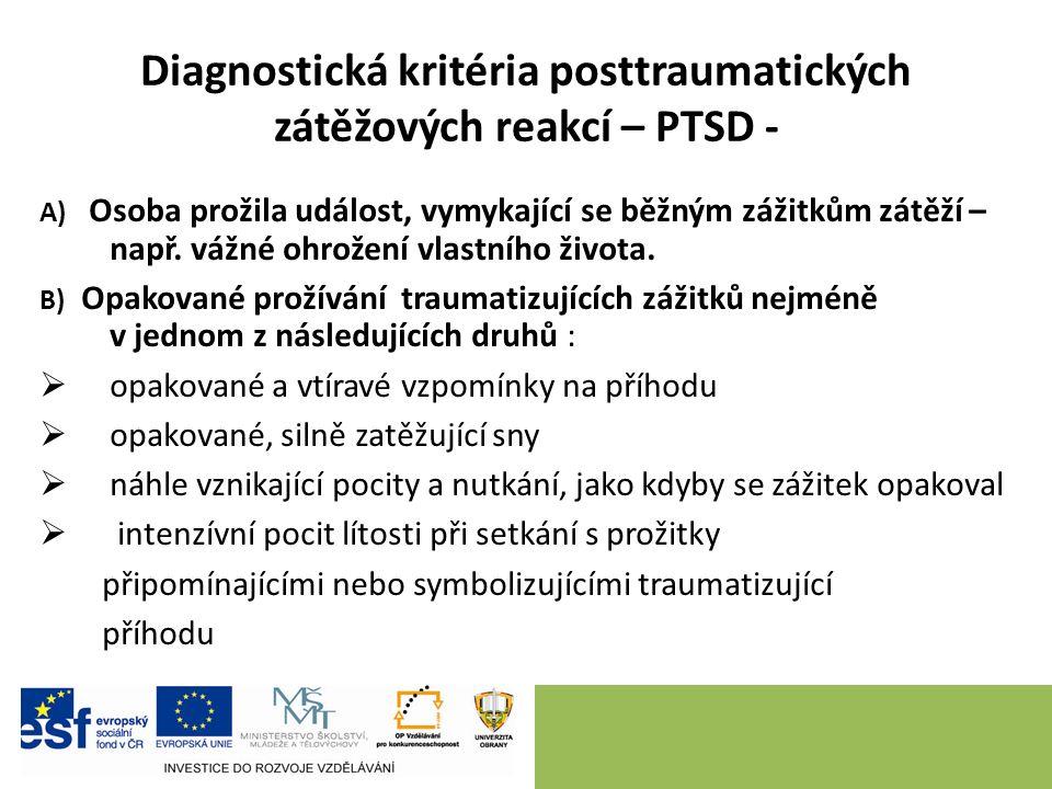 Diagnostická kritéria posttraumatických zátěžových reakcí – PTSD - A) Osoba prožila událost, vymykající se běžným zážitkům zátěží – např.