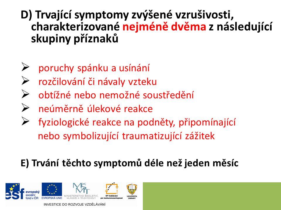 D) Trvající symptomy zvýšené vzrušivosti, charakterizované nejméně dvěma z následující skupiny příznaků  poruchy spánku a usínání  rozčilování či ná