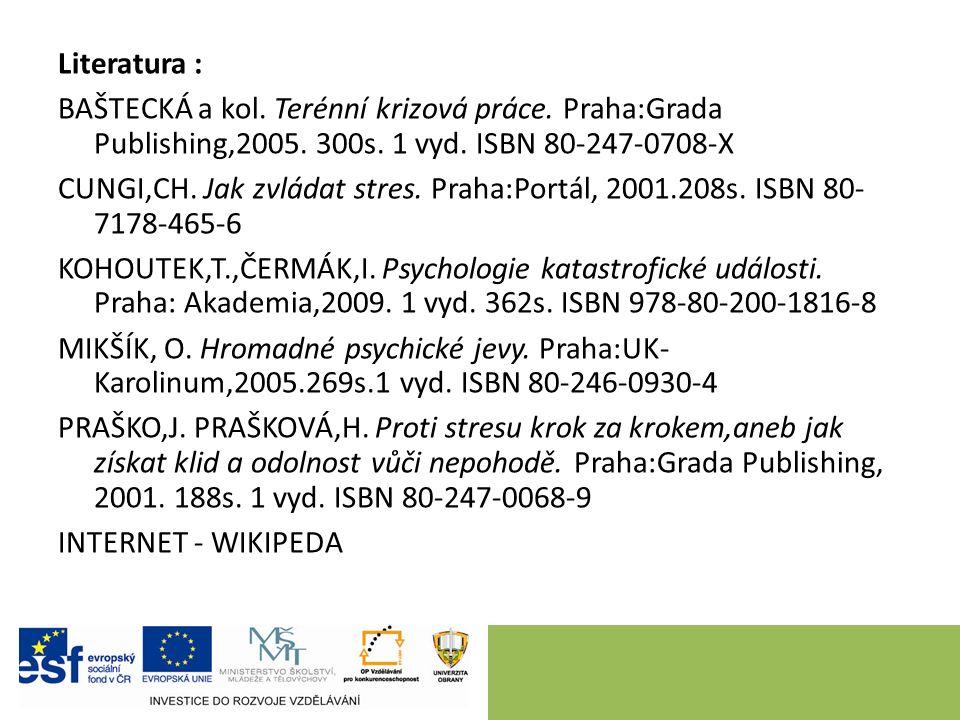 Literatura : BAŠTECKÁ a kol. Terénní krizová práce. Praha:Grada Publishing,2005. 300s. 1 vyd. ISBN 80-247-0708-X CUNGI,CH. Jak zvládat stres. Praha:Po