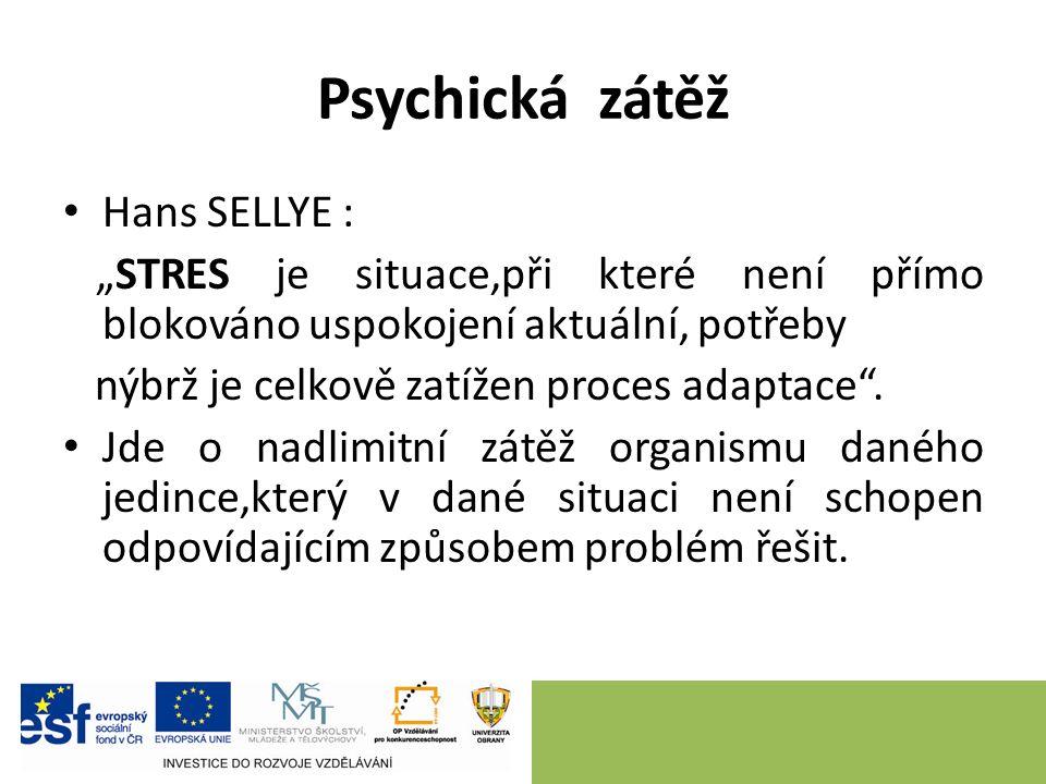 """Psychická zátěž Hans SELLYE : """"STRES je situace,při které není přímo blokováno uspokojení aktuální, potřeby nýbrž je celkově zatížen proces adaptace ."""