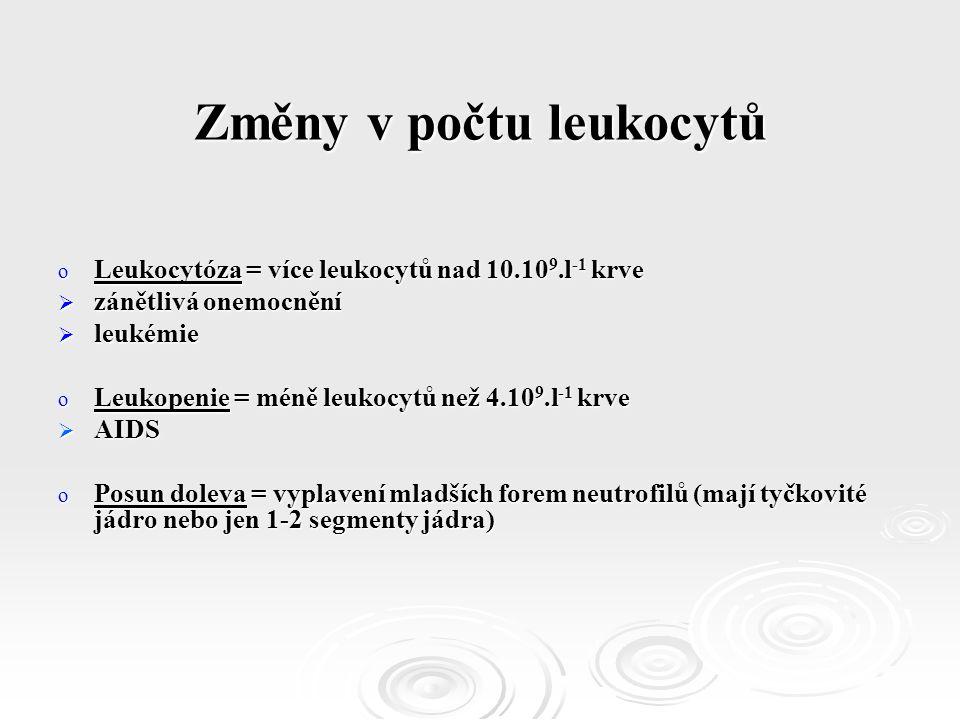 Změny v počtu leukocytů o Leukocytóza = více leukocytů nad 10.10 9.l -1 krve  zánětlivá onemocnění  leukémie o Leukopenie = méně leukocytů než 4.10 9.l -1 krve  AIDS o Posun doleva = vyplavení mladších forem neutrofilů (mají tyčkovité jádro nebo jen 1-2 segmenty jádra)