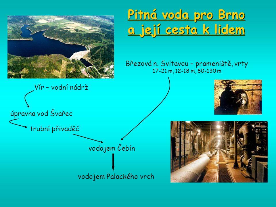 Pitná voda pro Brno a její cesta k lidem úpravna vod Švařec trubní přivaděč vodojem Čebín vodojem Palackého vrch Březová n.