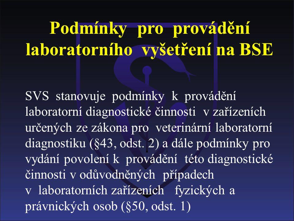 Podmínky pro provádění laboratorního vyšetření na BSE SVS stanovuje podmínky k provádění laboratorní diagnostické činnosti v zařízeních určených ze zákona pro veterinární laboratorní diagnostiku (§43, odst.
