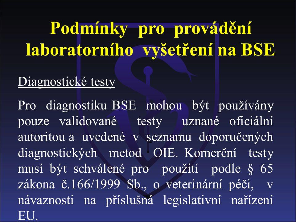 Podmínky pro provádění laboratorního vyšetření na BSE Diagnostické testy Pro diagnostiku BSE mohou být používány pouze validované testy uznané oficiální autoritou a uvedené v seznamu doporučených diagnostických metod OIE.