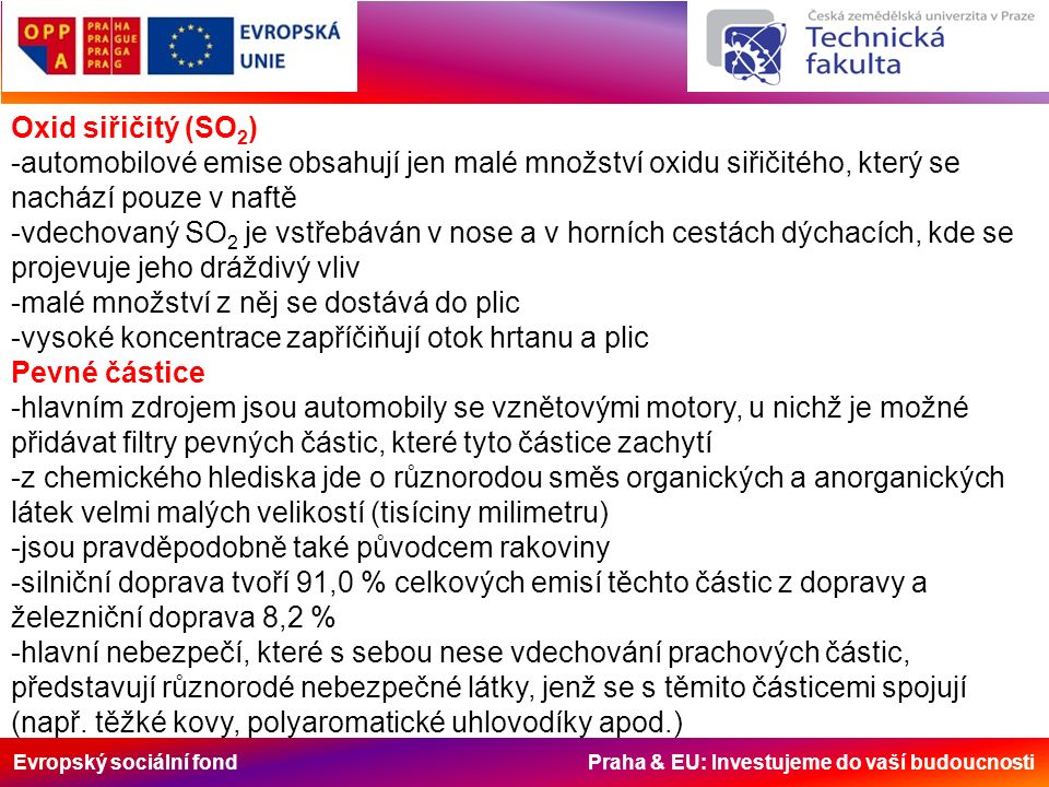 Evropský sociální fond Praha & EU: Investujeme do vaší budoucnosti Oxid siřičitý (SO 2 ) -automobilové emise obsahují jen malé množství oxidu siřičité