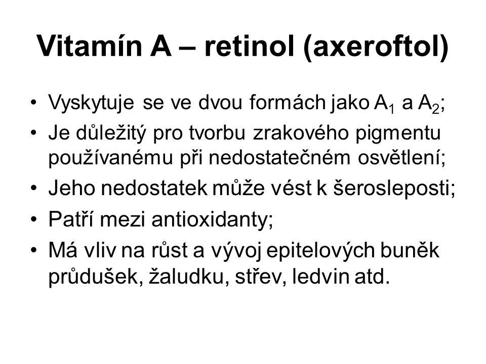 Zdroje vitamínu A nebo provitamínu A jsou: Karatenoidy (oranžová a červená přírodní barviva); Rybí tuk, játra, mrkev, špenát, kapusta, meloun, meruňky, zelí, máslo, vaječný žloutek atd.