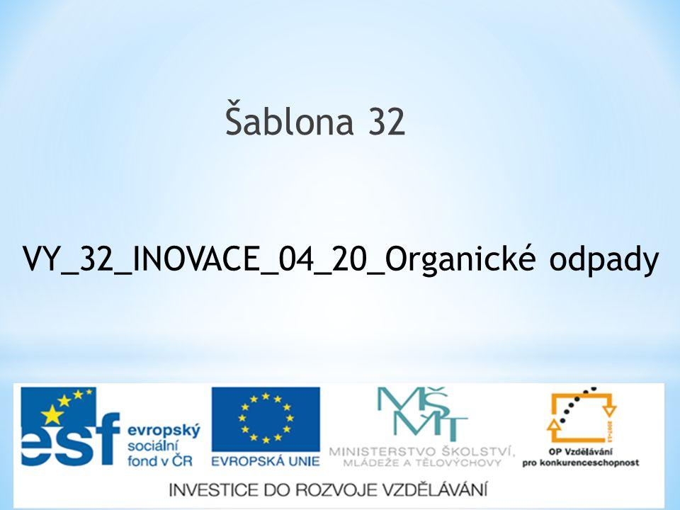 Šablona 32 VY_32_INOVACE_04_20_Organické odpady