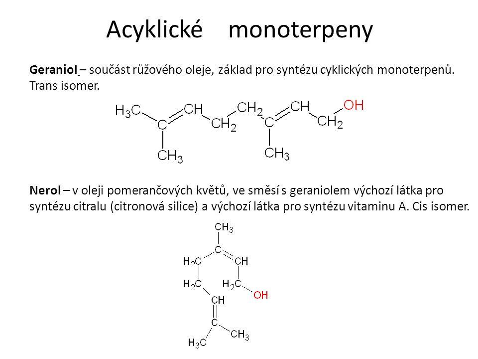 Acyklické monoterpeny Geraniol – součást růžového oleje, základ pro syntézu cyklických monoterpenů. Trans isomer. Nerol – v oleji pomerančových květů,