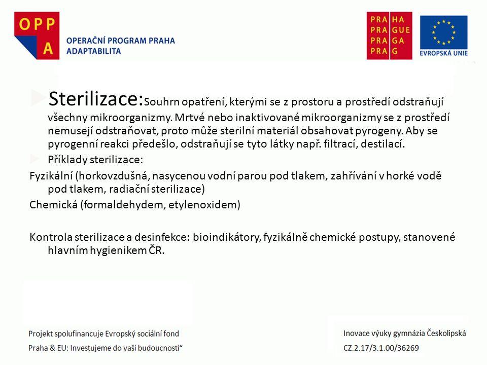  Sterilizace: Souhrn opatření, kterými se z prostoru a prostředí odstraňují všechny mikroorganizmy.