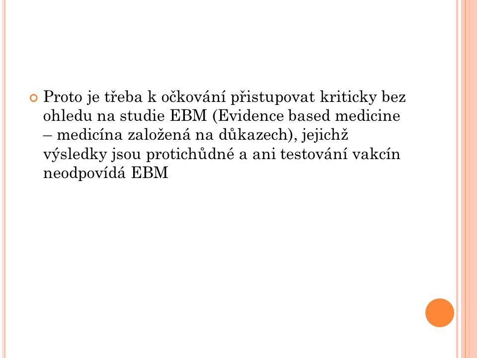 Proto je třeba k očkování přistupovat kriticky bez ohledu na studie EBM (Evidence based medicine – medicína založená na důkazech), jejichž výsledky jsou protichůdné a ani testování vakcín neodpovídá EBM